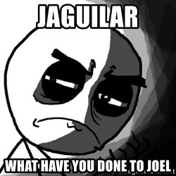 You, what have you done? (Draw) - jaguilar what have you done to joel