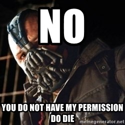 Only then you have my permission to die - No You do not have my permission do die