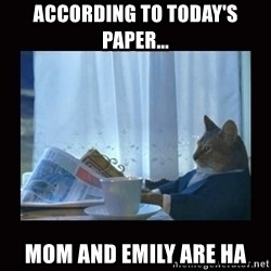 i should buy a boat cat - According to today's paper... Mom and Emily are ha