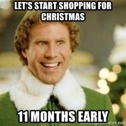 Buddy the Elf - Let's start shopping for christmas 11 months early
