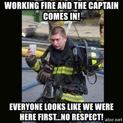 Furious Firefighter - Working fire and the Captain comes in! Everyone looks like we were here first...NO RESPECT!