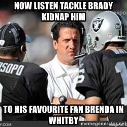 Knapped  - Now listen tackle Brady kidnap him to his favourite fan brenda in whitby