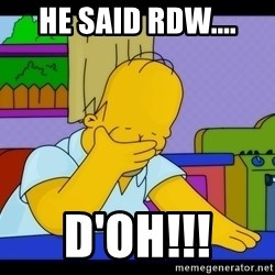 Homer Facepalm - He said RDW.... D'oh!!!