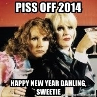 Absolutely Fabulous - piss off 2014 happy new year dahling, sweetie
