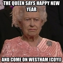 the queen olympics - The Queen says happy new year  and come on Westham (COYI)