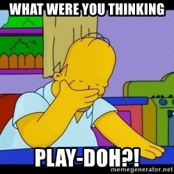 Homer Facepalm - what were you thinking play-doh?!