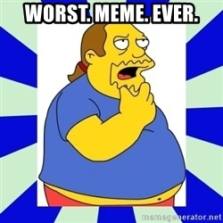 Comic book guy simpsons - Worst. Meme. Ever.