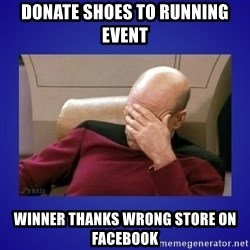 Picard facepalm  - Donate Shoes to Running Event Winner thanks wrong store on facebook