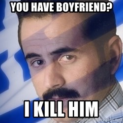 Generic Greek Guy - YOU HAVE BOYFRIEND? I KILL HIM