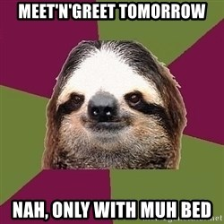 Just-Lazy-Sloth - Meet'n'Greet tomorrow nah, only with muh bed