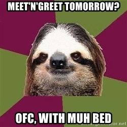 Just-Lazy-Sloth - Meet'n'Greet tomorrow? ofc, with muh bed