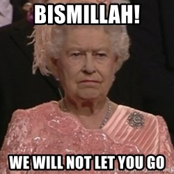 the queen olympics - Bismillah! We will not let you go