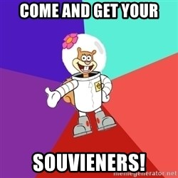 Sandy Spongebob - COME AND GET YOUR SOUVIENERS!