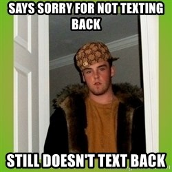 Douche guy - Says sorry for not texting back Still doesn't text back