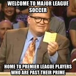 Drew Carey Who's LIne - welcome to major league soccer home to premier league players who are past their prime