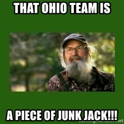Si Robertson - That Ohio team is  a piece of junk Jack!!!
