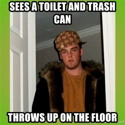 Douche guy - Sees a toilet and trash can Throws up on the floor