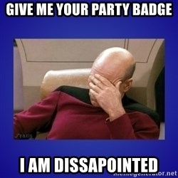 Picard facepalm  - Give me your Party badge I am dissapointed