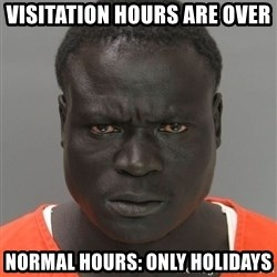 Misunderstood Prison Inmate - Visitation hours are over Normal hours: only holidays