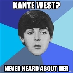 Paul Mccartney - kanye WEST? NEVER HEARD ABOUT HER