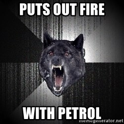 Insanity Wolf - Puts out fire WITH PETROL