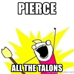 x all the y - pierce all the talons