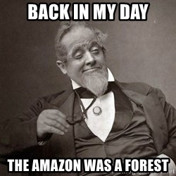 1889 [10] guy - back in my day the amazon was a forest