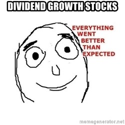 everything went better than expected - Dividend Growth Stocks