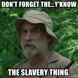 The Dale Face - Don't forget the...y'know The slavery thing.