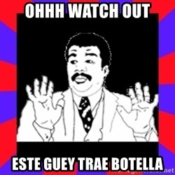 Watch Out Guys - Ohhh watch out Este guey trae botella