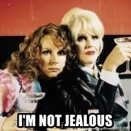 Absolutely Fabulous -  I'm not jealous
