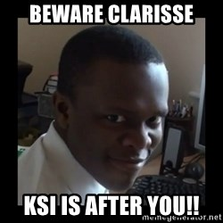 KSI RAPE  FACE - beware clarisse ksi is after you!!