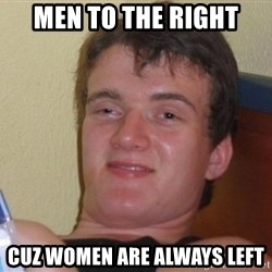 high/drunk guy - Men to the right cuz women are always left