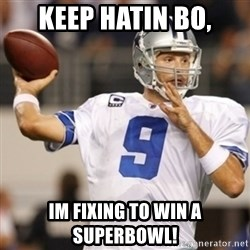 Tonyromo - Keep hatin Bo, Im fixing to win a superbowl!