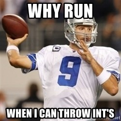 Tonyromo - Why run when I can throw INT's