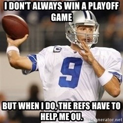 Tonyromo - I don't always win a playoff game But when I do, the refs have to help me ou.