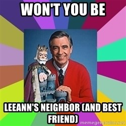 mr rogers  - Won't You Be  Leeann's Neighbor (and best friend)