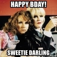 Absolutely Fabulous - HAPPY BDAY! SWEETIE DARLING
