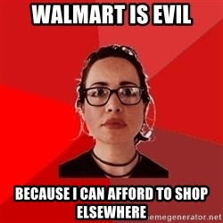 Liberal Douche Garofalo - Walmart is evil because I can afford to shop elsewhere