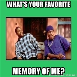 Friday Damn - What's your favorite Memory of me?
