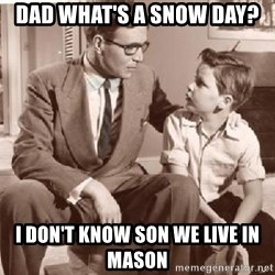 Racist Father - Dad what's a snow day?  I don't know son we live in Mason