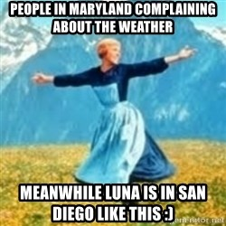 look at all these things - People in Maryland complaining about The Weather  Meanwhile luna is in San Diego like this :)
