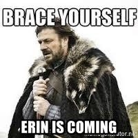 meme Brace yourself -  ERIN IS COMING