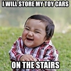evil toddler kid2 - I WILL STORE MY TOY CARS ON THE STAIRS