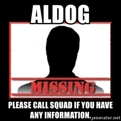 Missing person - Aldog Please call Squad if you have any information.