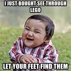 evil toddler kid2 - I just bought see through lego Let your feet find them