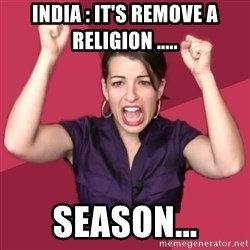 FeministFrequently - India : It's remove a religion ..... season...