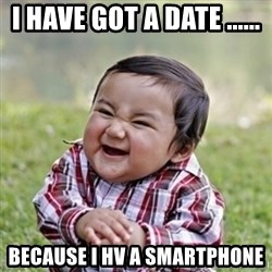 evil toddler kid2 - I have got a date ...... because i hv a smartphone