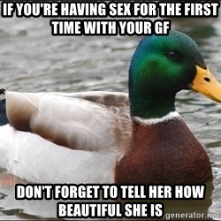 Actual Advice Mallard 1 - if you're having sex for the first time with your gf don't forget to tell her how beautiful she is