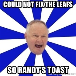 Crafty Randy - Could not fix the leafs  So Randy's Toast